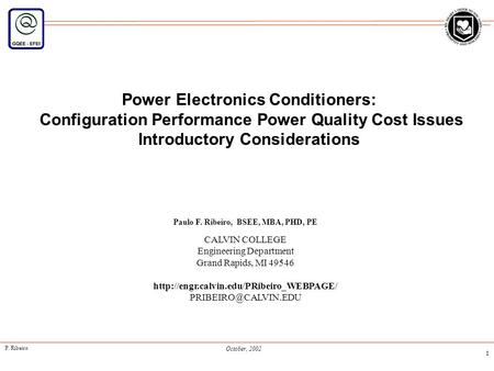 P. Ribeiro October, 2002 1 Power Electronics Conditioners: Configuration Performance Power Quality Cost Issues Introductory Considerations Paulo F. Ribeiro,