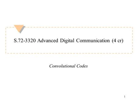 1 S.72-3320 Advanced Digital Communication (4 cr) Convolutional Codes.