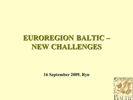 16 September 2009, Ryn EUROREGION BALTIC – NEW CHALLENGES.
