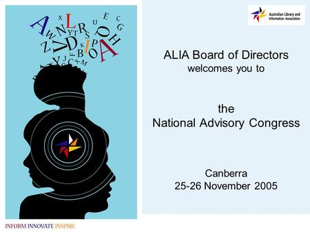 ALIA Board of Directors welcomes you to the National Advisory Congress Canberra 25-26 November 2005.