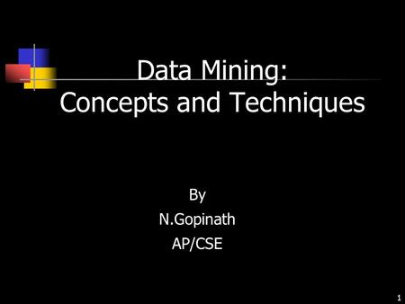 1 Data Mining: Concepts and Techniques By N.Gopinath AP/CSE.