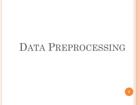 D ATA P REPROCESSING 1. C HAPTER 3: D ATA P REPROCESSING Why preprocess the data? Data cleaning Data integration and transformation Data reduction Discretization.