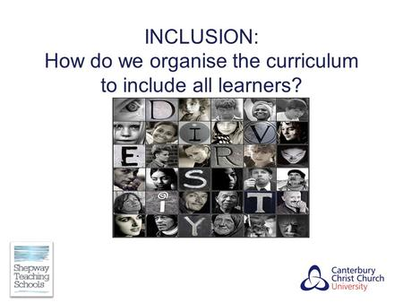 INCLUSION: How do we organise the curriculum to include all learners?