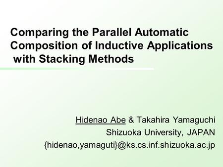 Comparing the Parallel Automatic Composition of Inductive Applications with Stacking Methods Hidenao Abe & Takahira Yamaguchi Shizuoka University, JAPAN.