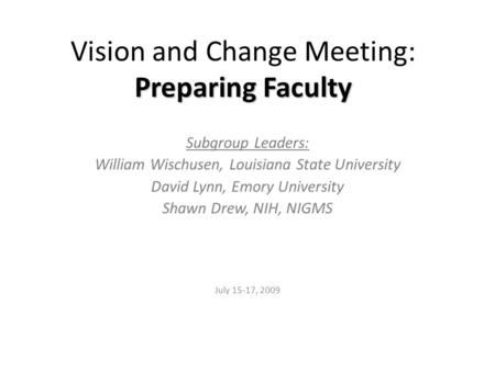 Preparing Faculty Vision and Change Meeting: Preparing Faculty Subgroup Leaders: William Wischusen, Louisiana State University David Lynn, Emory University.