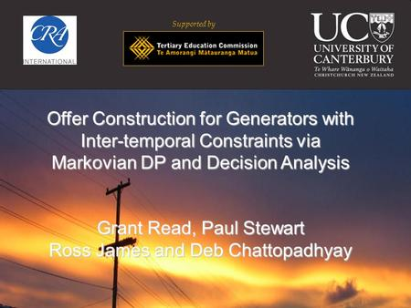 Supported by Offer Construction for Generators with Inter-temporal Constraints via Markovian DP and Decision Analysis Grant Read, Paul Stewart Ross James.