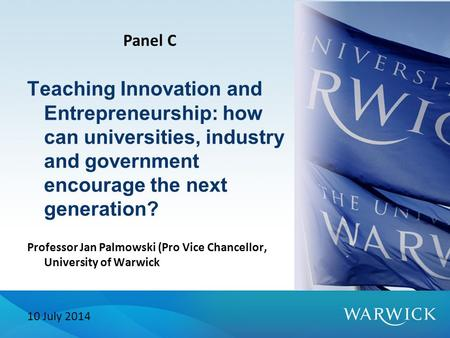 Teaching Innovation and Entrepreneurship: how can universities, industry and government encourage the next generation? Professor Jan Palmowski (Pro Vice.