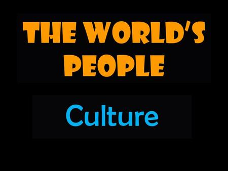 The World's People Culture. What is Culture? Culture is the set of beliefs, values, and practices that a group of people has in common. Includes aspects.