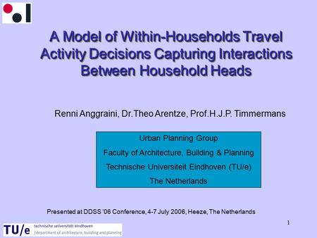 1 A Model of Within-Households Travel Activity Decisions Capturing Interactions Between Household Heads Renni Anggraini, Dr.Theo Arentze, Prof.H.J.P. Timmermans.