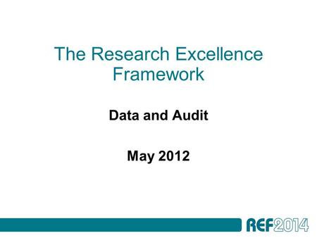 The Research Excellence Framework Data and Audit May 2012.