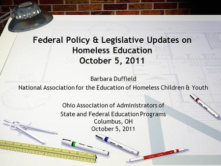 Federal Policy & Legislative Updates on Homeless Education October 5, 2011 Barbara Duffield National Association for the Education of Homeless Children.