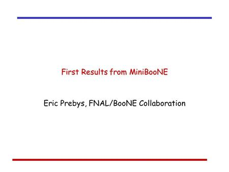 First Results from MiniBooNE Eric Prebys, FNAL/BooNE Collaboration.