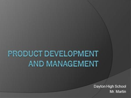 Dayton High School Mr. Martin. Lesson Objectives After this lesson, you will be able to:  Describe the process of product planning and development. 
