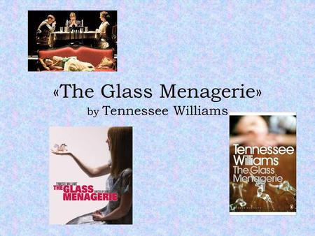 «The Glass Menagerie» by Tennessee Williams. The Writer Tennessee Williams (1911-1983) Born in Missouri. His father was a salesman; emotionally absent,