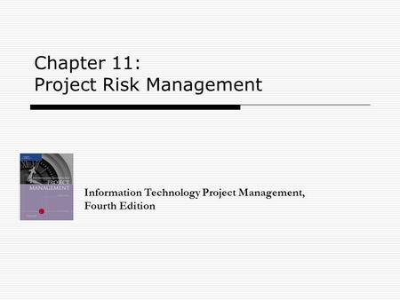 Chapter 11: Project Risk Management Information Technology Project Management, Fourth Edition.