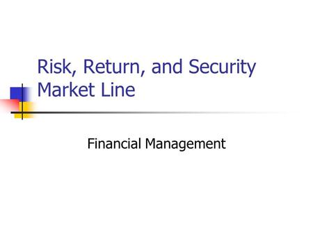 Risk, Return, and Security Market Line Financial Management.