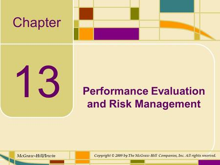 Chapter McGraw-Hill/Irwin Copyright © 2009 by The McGraw-Hill Companies, Inc. All rights reserved. 13 Performance Evaluation and Risk Management.