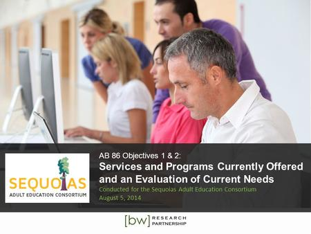 AB 86 Objectives 1 & 2: Services and Programs Currently Offered and an Evaluation of Current Needs Conducted for the Sequoias Adult Education Consortium.