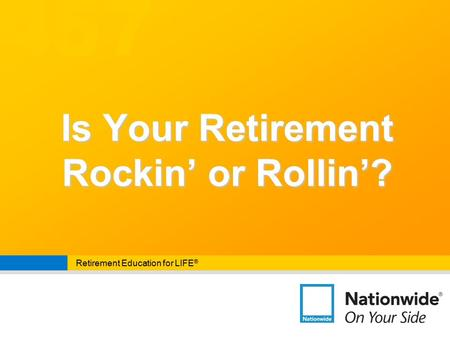 457 Retirement Education for LIFE ® Is Your Retirement Rockin' or Rollin'?