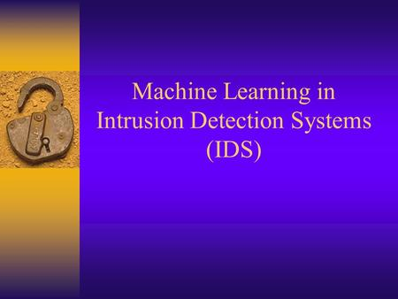 Machine Learning in Intrusion Detection Systems (IDS)