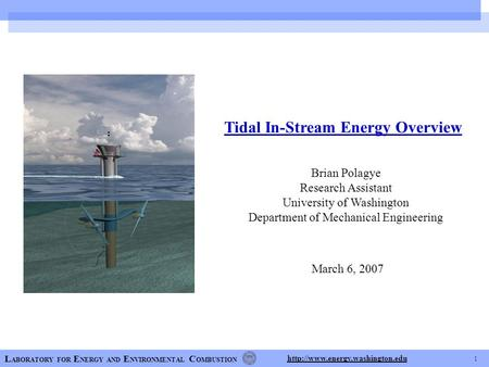 1 L ABORATORY FOR E NERGY AND E NVIRONMENTAL C OMBUSTION  Tidal In-Stream Energy Overview Brian Polagye Research Assistant.