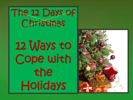 { The 12 Days of Christmas 12 Ways to Cope with the Holidays.