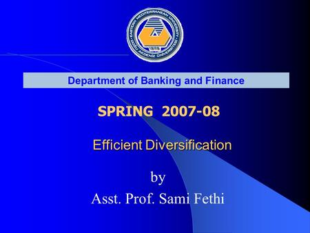 Department of Banking and Finance SPRING 2007-08 Efficient Diversification Efficient Diversification by Asst. Prof. Sami Fethi.