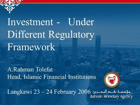 1 Investment - Under Different Regulatory Framework A.Rahman Tolefat Head, Islamic Financial Institutions Langkawi 23 – 24 February 2006.