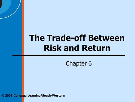 © 2009 Cengage Learning/South-Western The Trade-off Between Risk and Return Chapter 6.