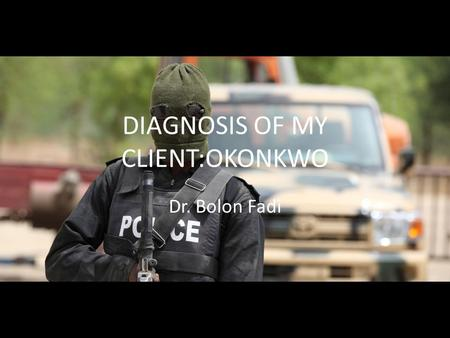 DIAGNOSIS OF MY CLIENT:OKONKWO Dr. Bolon Fadi. What is Psychology? Psychology is the scientific study of the mind and behavior. Psychology is really a.