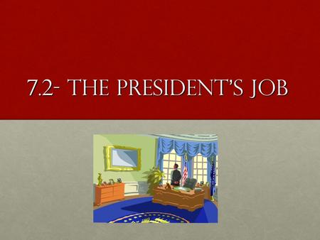 7.2- The President ' s Job. Duties of the President The Constitution is the basis for the president ' s power, it is listed in Article IIThe Constitution.