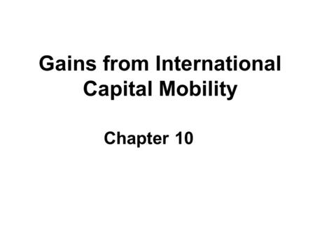 Gains from International Capital Mobility Chapter 10.