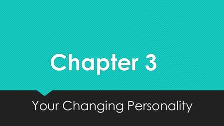 Chapter 3 Your Changing Personality. Section 1: Life's Stages and Human Needs What do you think?  One of the most important tasks of the teen years is.