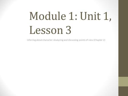 Module 1: Unit 1, Lesson 3 Inferring about character: Analyzing and discussing points of view (Chapter 2)