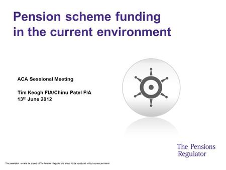 This presentation remains the property of The Pensions Regulator and should not be reproduced without express permission Pension scheme funding in the.