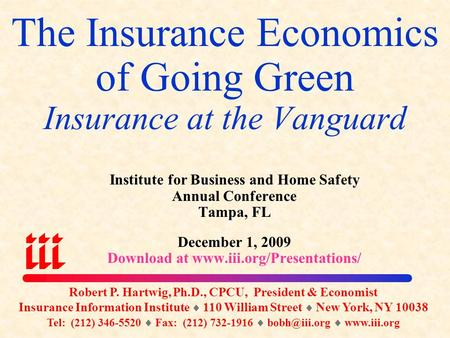 The Insurance Economics of Going Green Insurance at the Vanguard Institute for Business and Home Safety Annual Conference Tampa, FL December 1, 2009 Download.