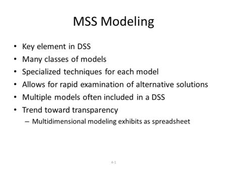 MSS Modeling Key element in DSS Many classes of models