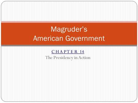 C H A P T E R 14 The Presidency in Action Magruder's American Government.