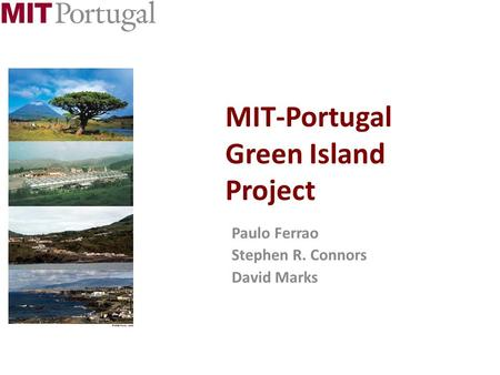 Paulo Ferrao Stephen R. Connors David Marks MIT-Portugal Green Island Project.