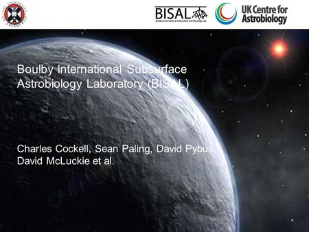 Boulby International Subsurface Astrobiology Laboratory (BISAL) Charles Cockell, Sean Paling, David Pybus, David McLuckie et al.