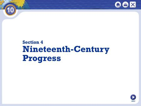 NEXT Section 4 Nineteenth-Century Progress Breakthroughs in science and technology transform daily life and entertainment.