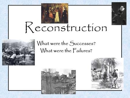 Think About It… Why did the implementation of truly radical measures during Reconstruction fail to truly help southern Blacks while thoroughly angering.