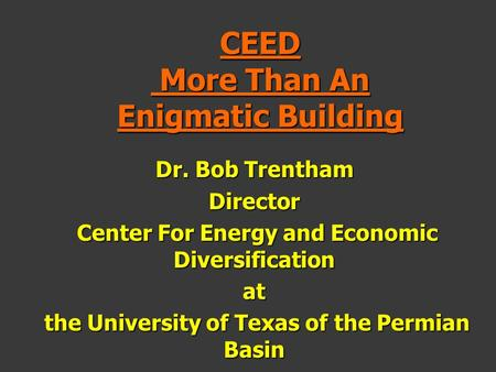 CEED More Than An Enigmatic Building Dr. Bob Trentham Director Center For Energy and Economic Diversification Center For Energy and Economic Diversificationat.