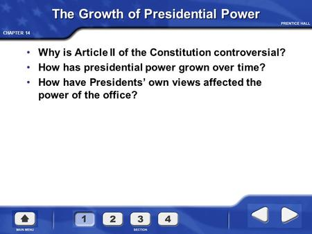 CHAPTER 14 The Growth of Presidential Power Why is Article II of the Constitution controversial? How has presidential power grown over time? How have Presidents'
