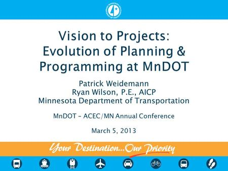 Patrick Weidemann Ryan Wilson, P.E., AICP Minnesota Department of Transportation MnDOT – ACEC/MN Annual Conference March 5, 2013.