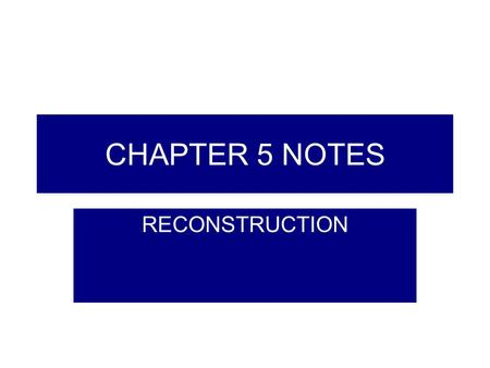 CHAPTER 5 NOTES RECONSTRUCTION. SECTION 1 RECONSTRUCTION-1865-1877. The federal government program to repair the damage to the South after the Civil War.