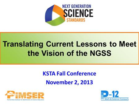 KSTA Fall Conference November 2, 2013 Translating Current Lessons to Meet the Vision of the NGSS.