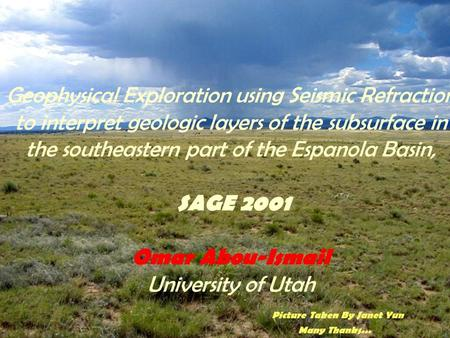 Geophysical Exploration using Seismic Refraction to interpret geologic layers of the subsurface in the southeastern part of the Espanola Basin, SAGE 2001.