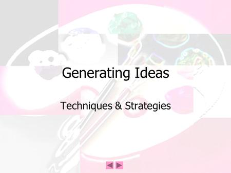 Generating Ideas Techniques & Strategies. Generating Ideas Brainstorming –Working in groups, redesign the following mug.