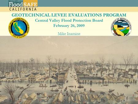 California Geotechnical Levee Evaluation Program SAME/ASCE Midwest Levee Conference, June 2-5 2008 Mike Inamine California Department of Water Resources.